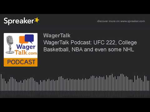 WagerTalk Podcast: UFC 222, College Basketball, NBA and even some NHL