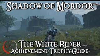 Shadow of Mordor - The White Rider Achievement/Trophy Guide