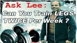 Can you train Legs TWICE a Week?