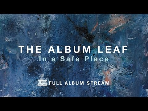 The Album Leaf - In a Safe Place [FULL ALBUM STREAM]