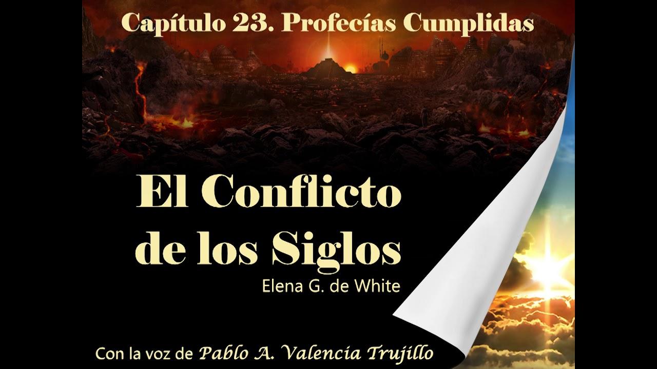 Capitulo 23 - Profecias Cumplidas | El Conflicto de los Siglos