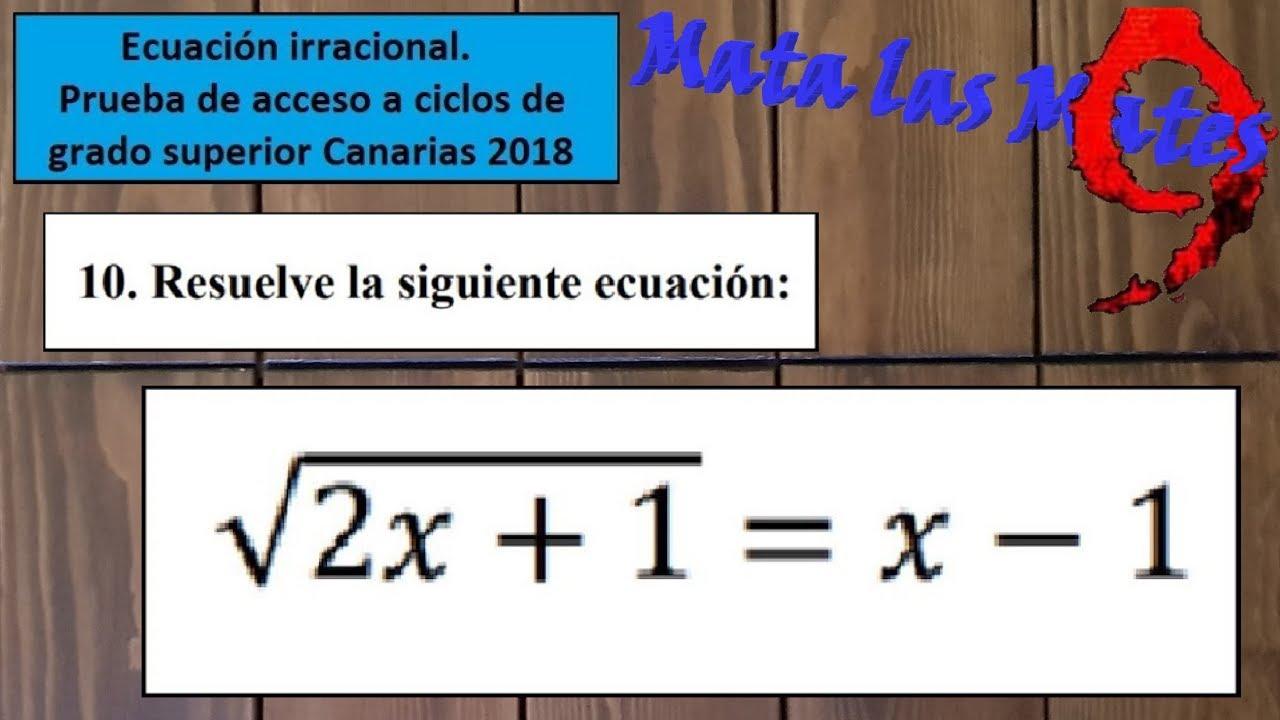 Ecuaciones Irracionales Prueba De Acceso Ciclos Formativos Grado Superior Canarias 2018