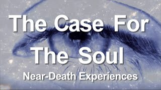 4. The Case for the Soul (Near-Death Experiences)
