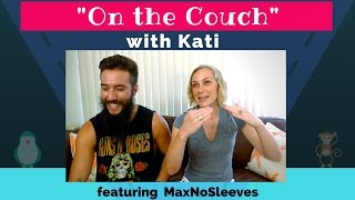 On the Couch with Kati Ep.2 | MaxNoSleeves Talks Mental Health!