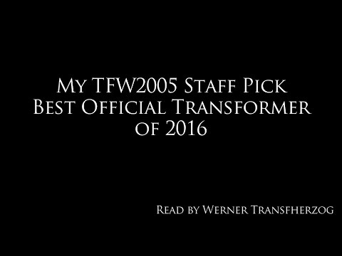 My TFW2005 Staff Pick Best Official Transformer Of 2016 (Read By Werner Transfherzog)