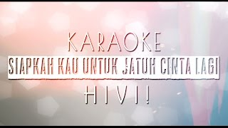 HIVI - Siapkah Kau 'Tuk Jatuh Cinta Lagi (Karaoke)