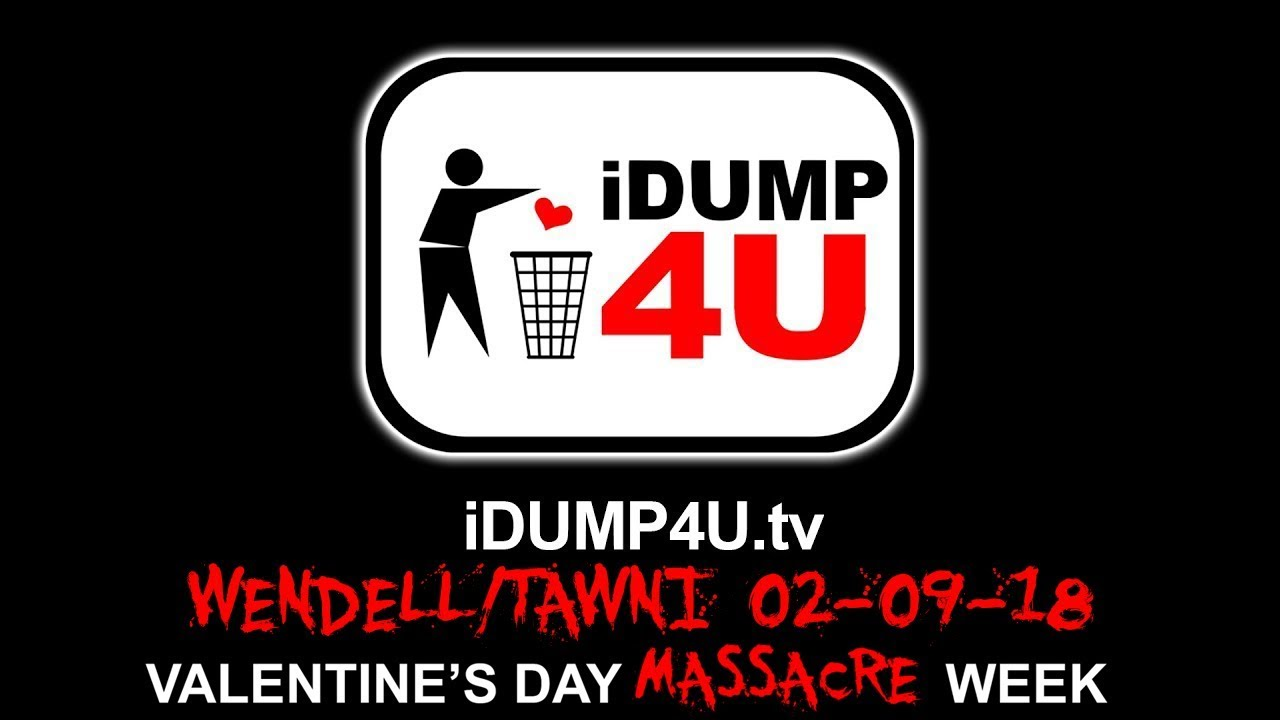 iDUMP4U file 02/09/18: Tawni dumps Wendell (VDM Edition)