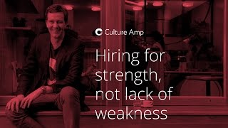 Hiring for strength, not lack of weakness