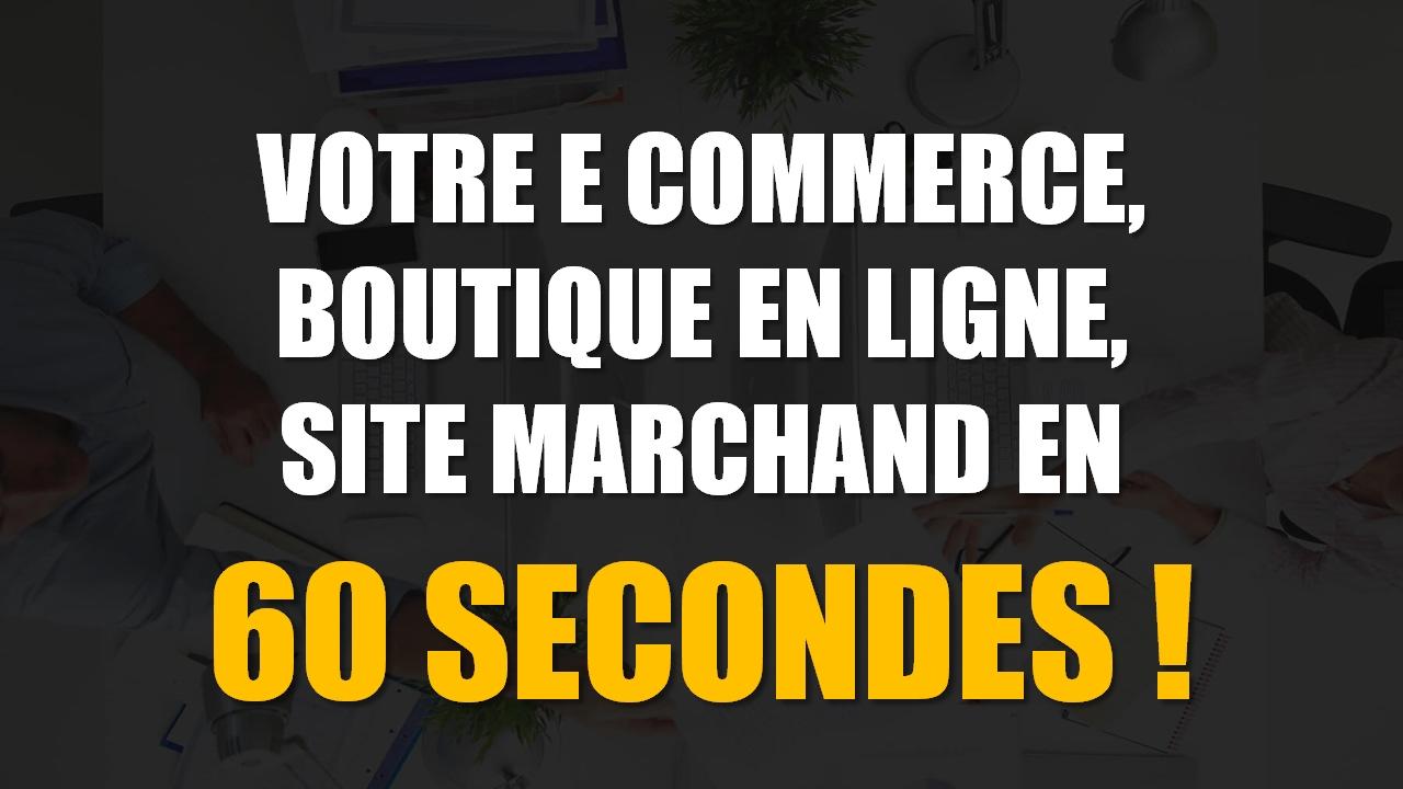 Votre E Commerce, Boutique En Ligne, Site Marchand En 1 Clic!