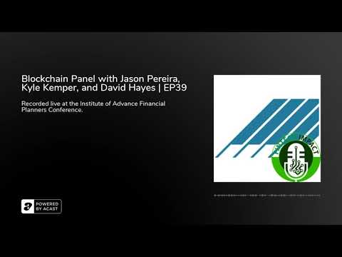 Blockchain Panel with Jason Pereira, Kyle Kemper, and David Hayes | EP39
