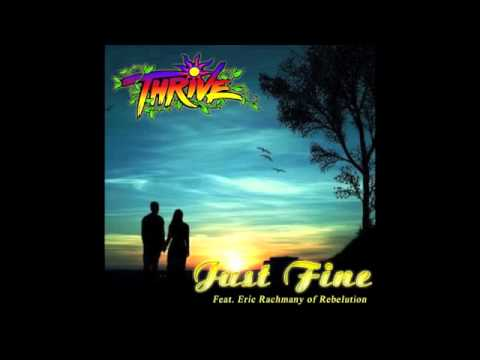 Thrive - Just Fine featuring Eric Rachmany ( Of Rebelution )