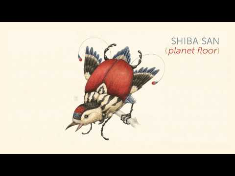Shiba San - Planet Floor [OFFICIAL AUDIO]
