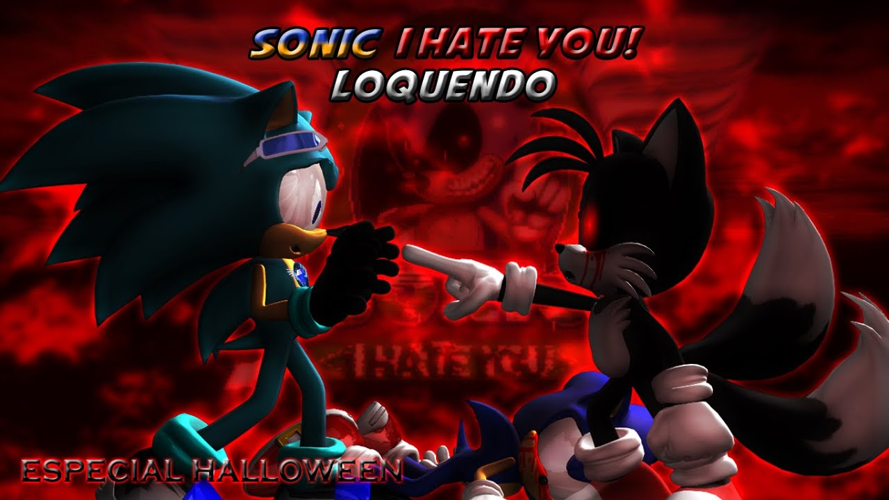 Loquendo | Sonic I HATE YOU (Especial Halloween)
