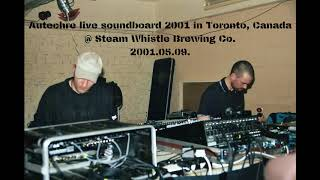 Autechre live soundboard (2001.05.09.) @ Steam Whistle Brewing Co /or/ Opera House, Toronto, Canada