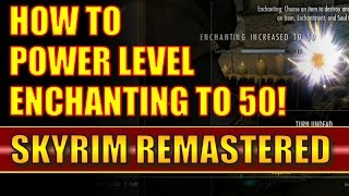 Skyrim Remastered: How to Power Level Enchanting to 50 (and Make Money Doing It!) - Special Edition