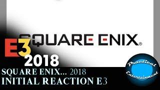 Initial Reaction E3 - Square Enix 2018