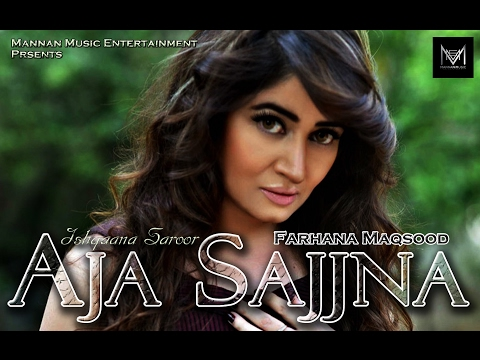 Aja Sajjna I Farhana Maqsood I Mannan Music I Ishqaana Saroor I New Punjabi Songs 2017