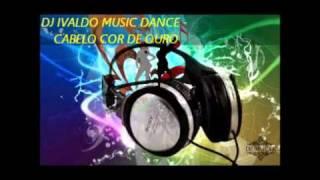 DJ IVALDO - MUSIC DANCE - CABELO COR DE OURO
