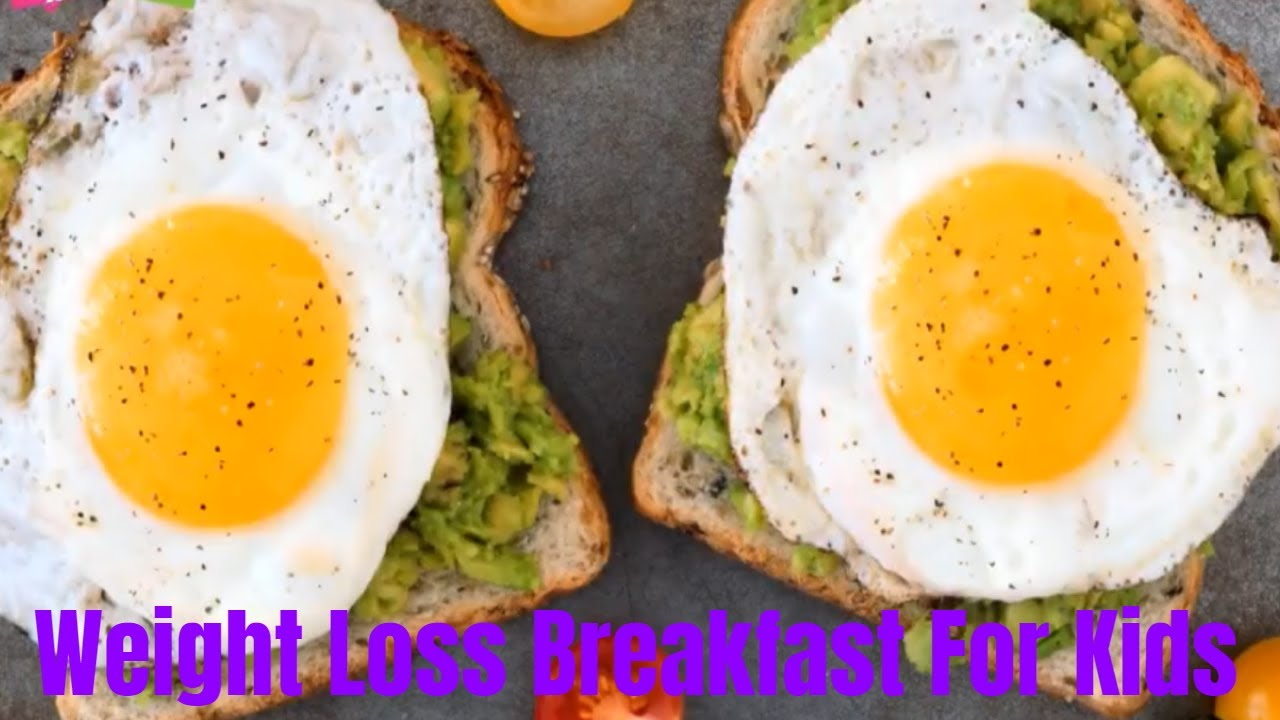 5 Healthy Breakfast Ideas For Weight Loss For Kids Weight Loss Breakfast Ideas For Children Youtube