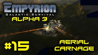 """Empyrion Alpha 3 - #15 - """"Aerial Carnage"""" - Empyrion Galactic Survival Gameplay Let's Play"""