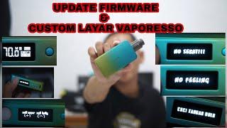 Upgrade Firmware & Cuṡtom Layar Vaporesso    Wajib nonton sampai abis biar PAHAM!
