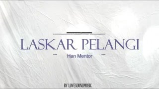 Han mentor - Laskar pelangi ( lirik lagu )