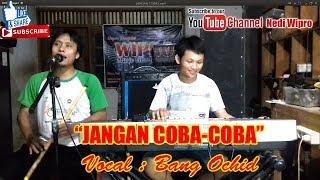 JANGAN COBA-COBA Vocal Bang Ochid