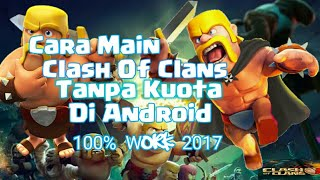 Cara Terbaru Bermain Clash Of Clans Tanpa Kuota Di Android 100% Work 2017