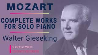 Mozart by Gieseking - Complete Piano Sonatas, Variations, Alla Turca + Presentation (Century's rec.)