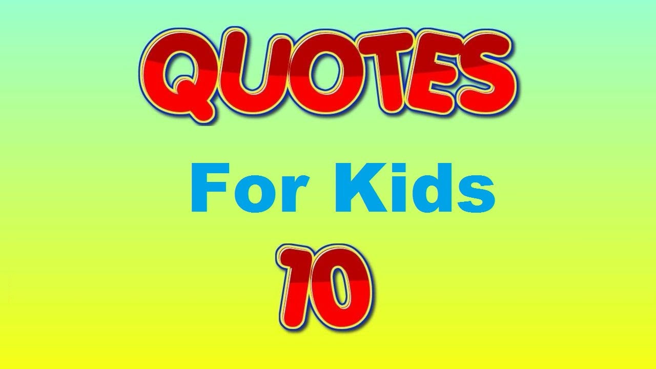 Inspirational Quotes For Kids Inspirational Quotes For Kids  Youtube
