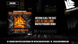 JoeySuki & Kill The Buzz - Life Is Calling (Wasted Penguinz Remix) [OUT NOW!] [2/4]