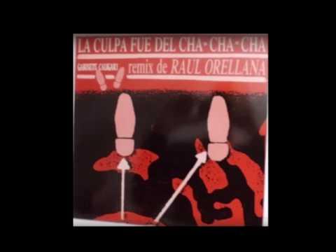 GABINETE CALIGARI   LA CULPA FUE DEL CHA CHA CHA REMIX DE RAUL ORELLANA