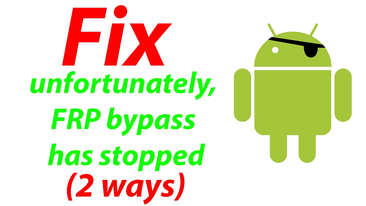 How To Fix Unfortunately The Frp Bypass Has Stopped 2 Ways Youtube