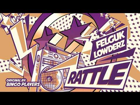 Felguk & Lowderz - Rattle (Original by Bingo Players)