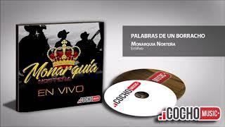 MONARQUÍA NORTEÑA - PALABRAS DE UN BORRACHO (EN VIVO) 2017 COCHO Music