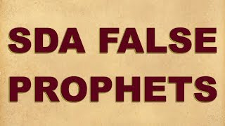 SDA False Prophets (Gates-Nelson-Carter-Batchelor-Veith-Wilson..etc)