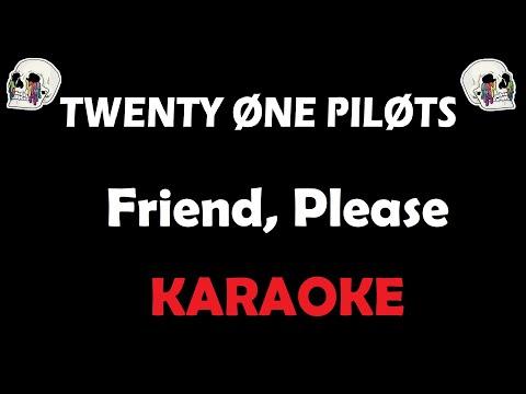 Twenty One Pilots - Friend, Please (Karaoke)