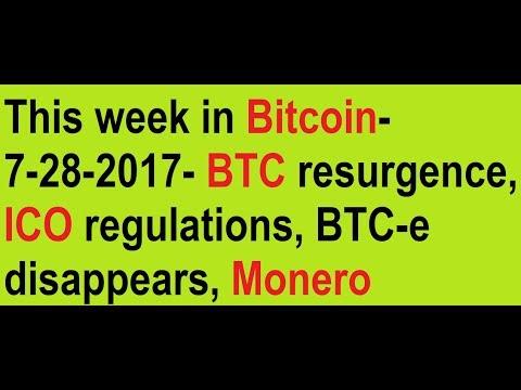 This week in Bitcoin- 7-28-2017- BTC resurgence, ICO regulations, BTC-e disappears, Monero