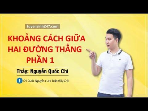 Khoảng cách 2 đường thẳng chéo nhau (Phần 1) _ Thầy Nguyễn Quốc Chí