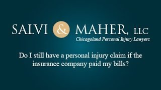 Salvi & Maher, L.L.C. Video - Do I still have a personal injury claim if the insurance company paid my bills?