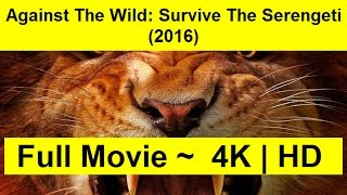 Against The Wild: Survive The Serengeti Full Length'MovIE 2016
