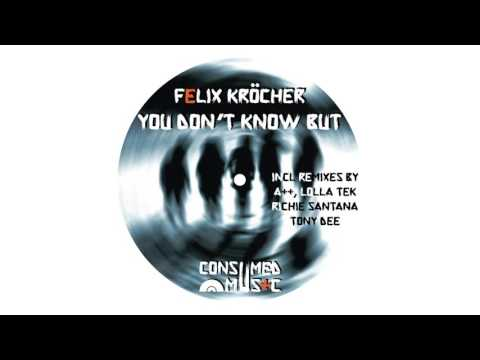 Felix Kröcher - You Don't Know But [Consumed Music]