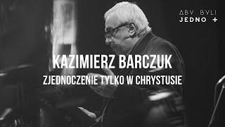 Kazimierz Barczuk - Zjednoczenie tylko w Chrystusie | ABJ2019