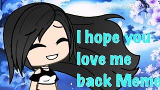 I hope you love me back Meme Gacha Life