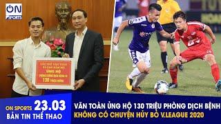 On Sports 23/3   Văn Toàn (Hoàng Anh Gia Lai) ủng hộ 130 triệu đồng phòng chống dịch bệnh