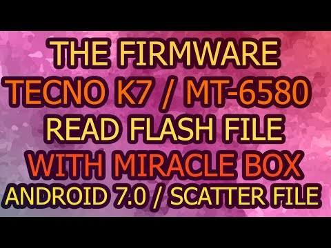 The Firmware/Tecno K7/MT-6580 Read Flash File With Miracle