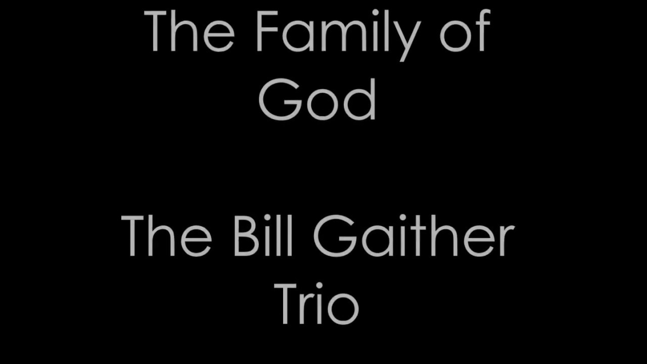 Family Of God - The Story Behind The Song | Gaither Music