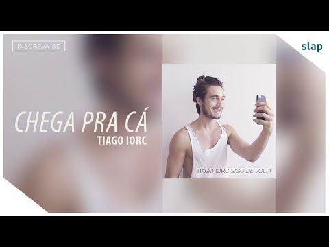 TIAGO IORC - Chega Pra Cá from YouTube · Duration:  3 minutes
