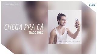 TIAGO IORC - Chega Pra Cá thumbnail
