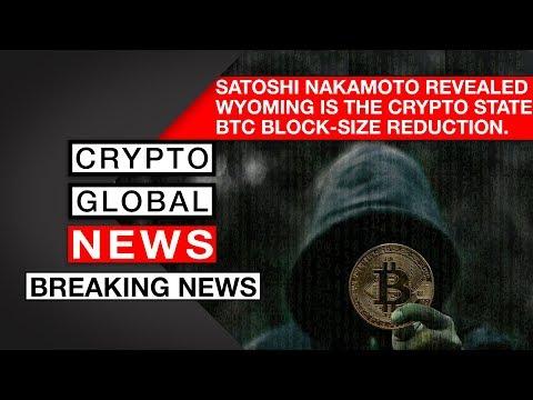 Satoshi Nakamoto revealed? Wyoming is the crypto state, BTC block-size reduction.